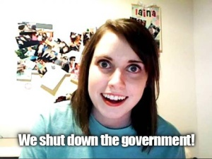 We Shut Down the Government Overly Attached Girlfriend