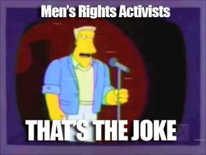 Mens Rights Activists Thats the Joke